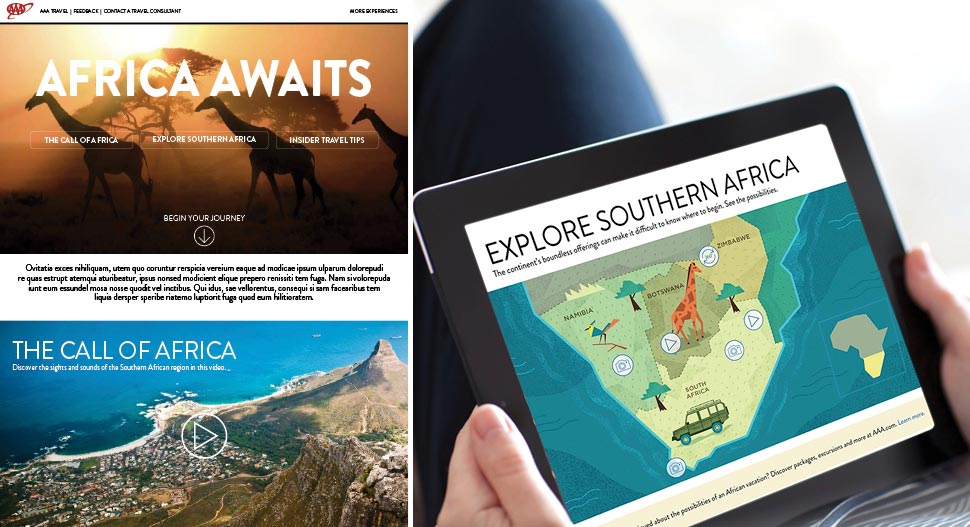 Part of a cross-channel integrated campaign to market African safaris sold through the AAA Travel Agency, this mobile-responsive multimedia experience informed and inspired potential travelers with videos, slideshows, a 360-degree photo, an interactive map and auto travel tips from AAA Travel Consultants.