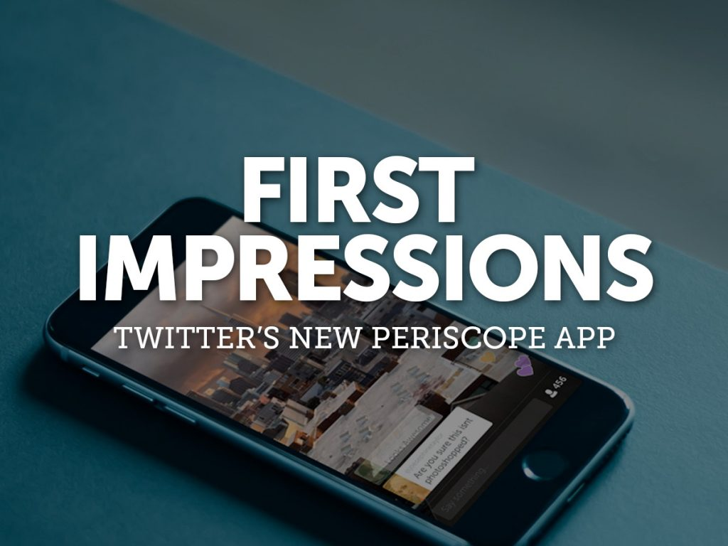 First Impressions: Twitter's New Periscope App