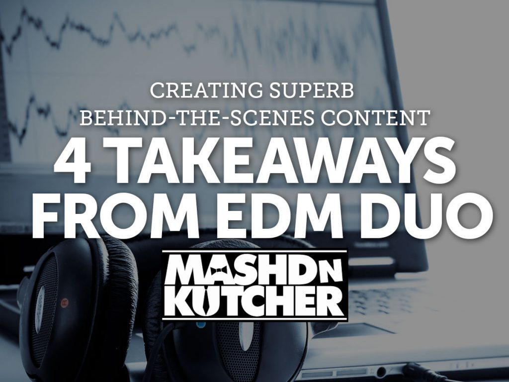 Creating Behind-the-Scenes Content: 4 Takeaways from EDM Duo Mashd N Kutcher