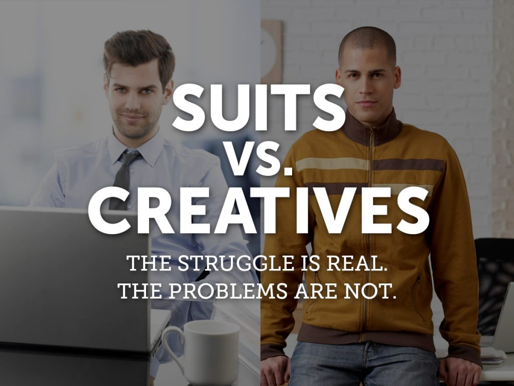 Suits vs Creatives: The Struggle is Real. The Problems Are Not.
