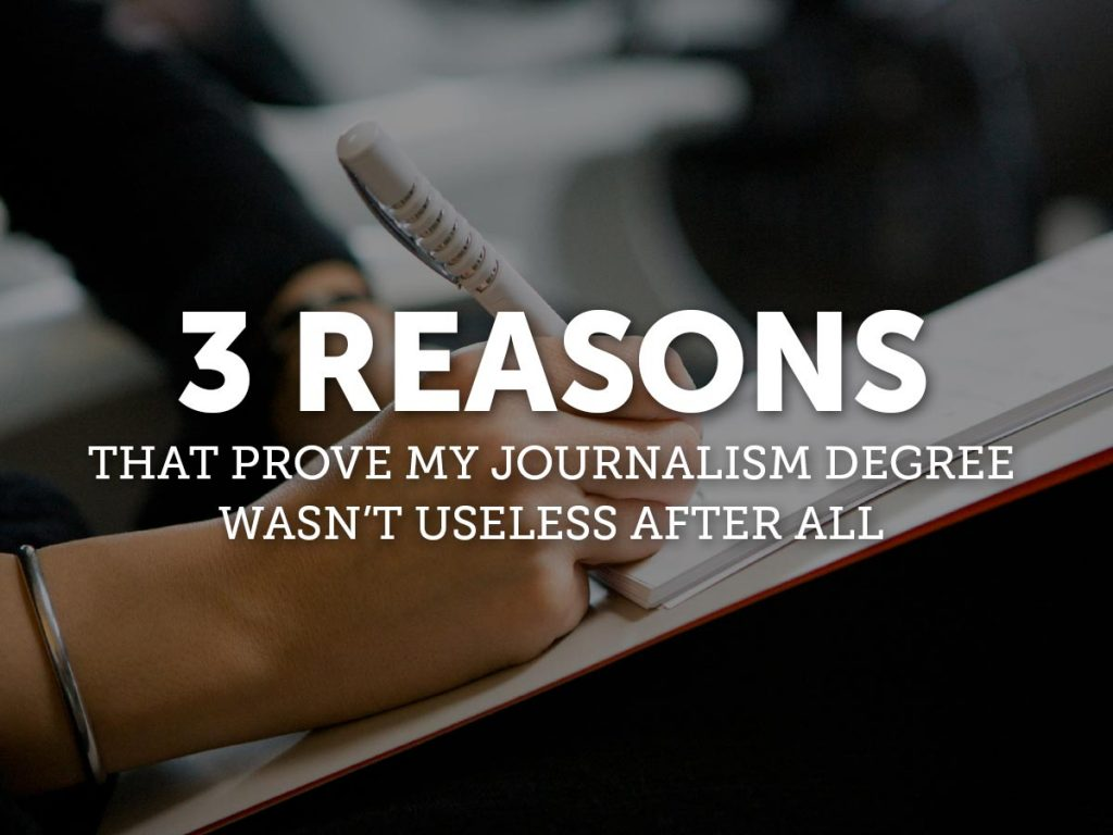 3 Reasons That Prove My Journalism Degree Wasn't Useless After All