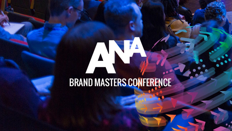 5 Lessons Learned from ANA's 2019 Brand Masters Conference